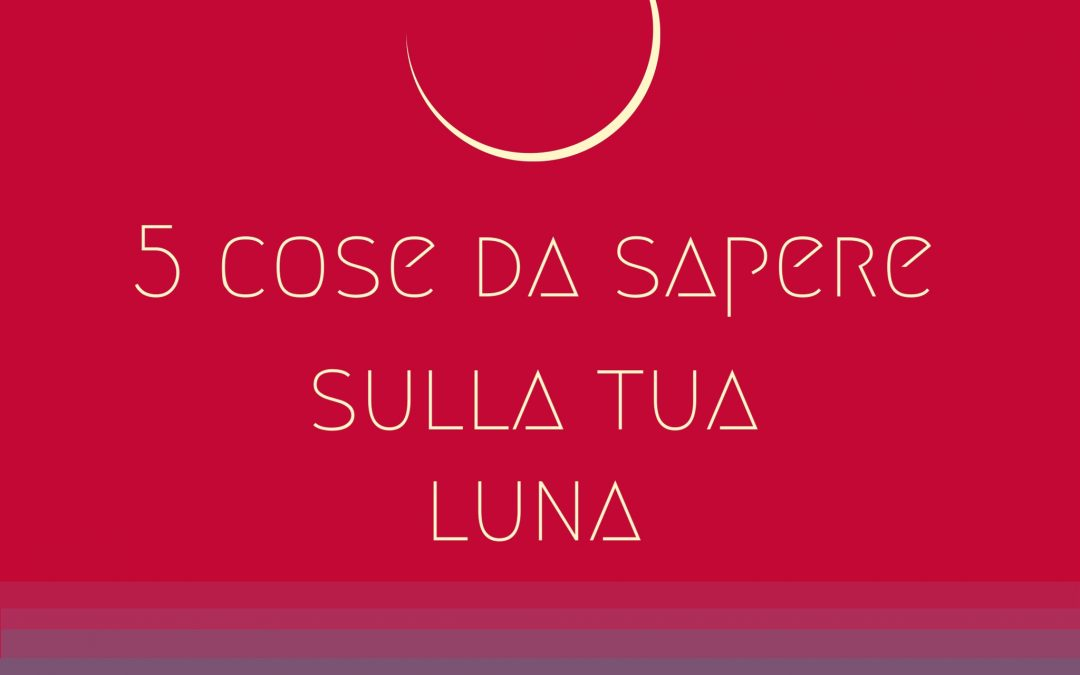 Luna nel tuo oroscopo – 5 cose che devi sapere per interpretarla