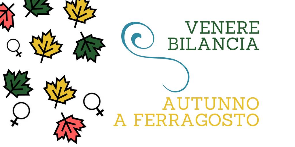 VENERE BILANCIA – AUTUNNO A FERRAGOSTO – consigli validi fino all'8 settembre 18